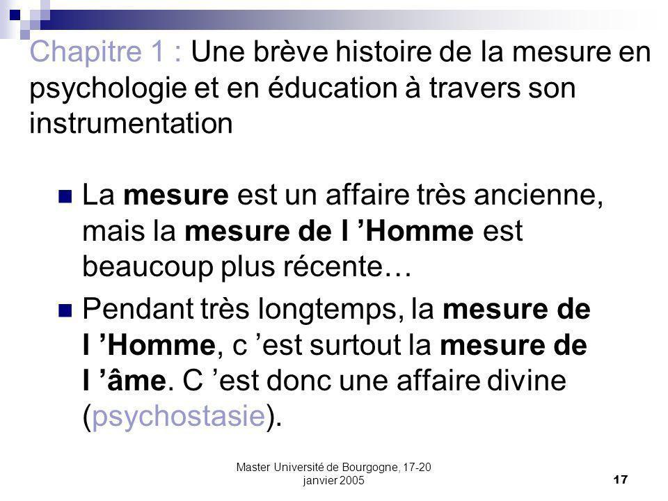 Master Université de Bourgogne, 17-20 janvier 200517 Chapitre 1 : Une brève histoire de la mesure en psychologie et en éducation à travers son instrum