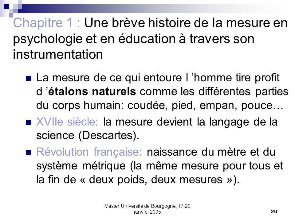 Master Université de Bourgogne, 17-20 janvier 200520 Chapitre 1 : Une brève histoire de la mesure en psychologie et en éducation à travers son instrum