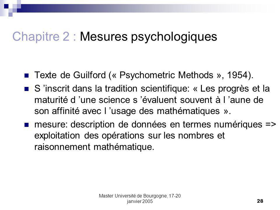 Master Université de Bourgogne, 17-20 janvier 200528 Chapitre 2 : Mesures psychologiques Texte de Guilford (« Psychometric Methods », 1954). S inscrit