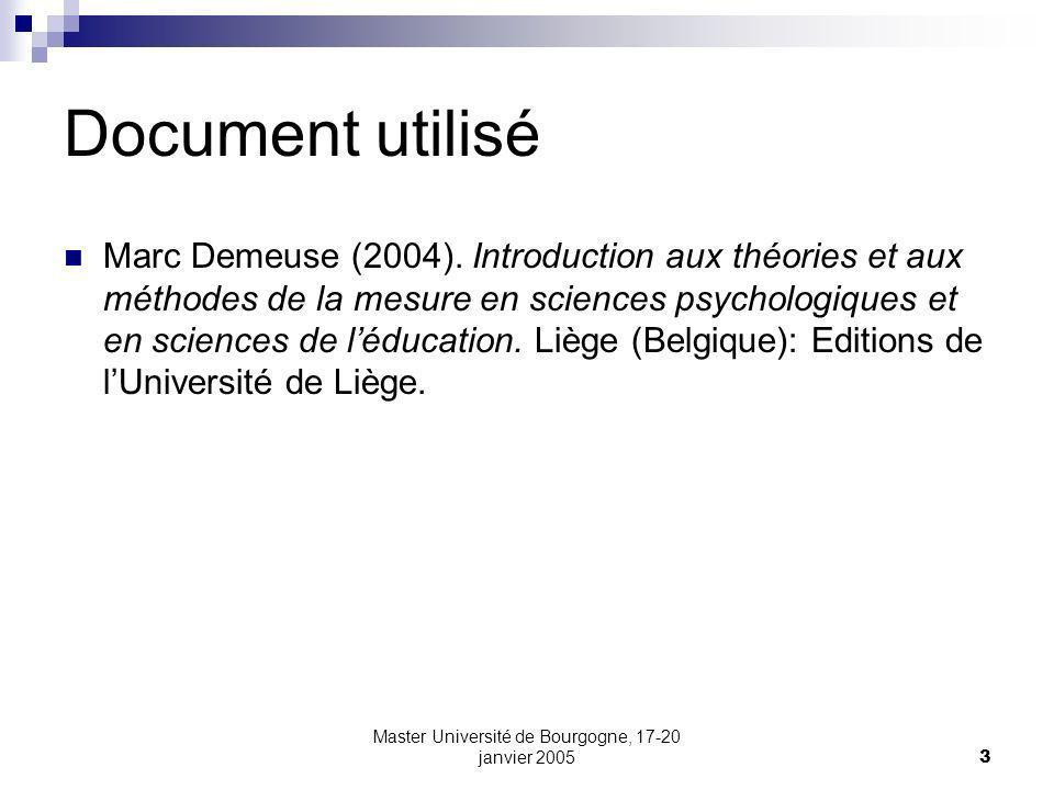Master Université de Bourgogne, 17-20 janvier 20053 Document utilisé Marc Demeuse (2004). Introduction aux théories et aux méthodes de la mesure en sc