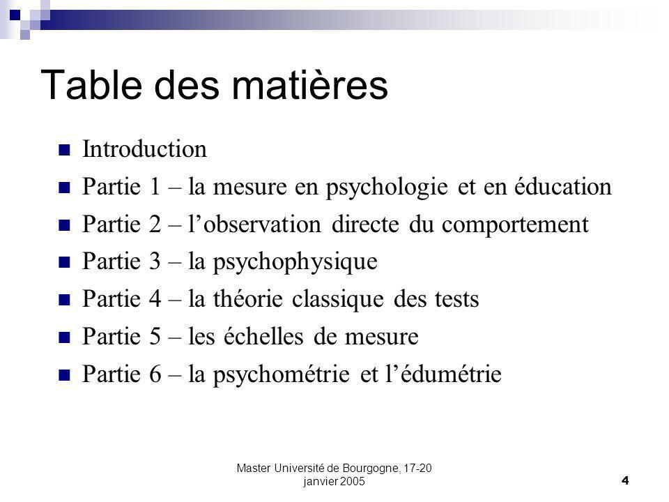 Master Université de Bourgogne, 17-20 janvier 20054 Introduction Partie 1 – la mesure en psychologie et en éducation Partie 2 – lobservation directe d