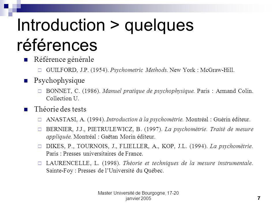 Master Université de Bourgogne, 17-20 janvier 20057 Introduction > quelques références Référence générale GUILFORD, J.P. (1954). Psychometric Methods.