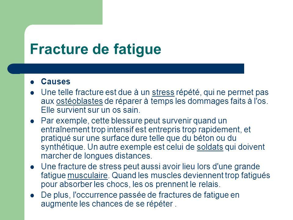 Fracture de fatigue Causes Une telle fracture est due à un stress répété, qui ne permet pas aux ostéoblastes de réparer à temps les dommages faits à l
