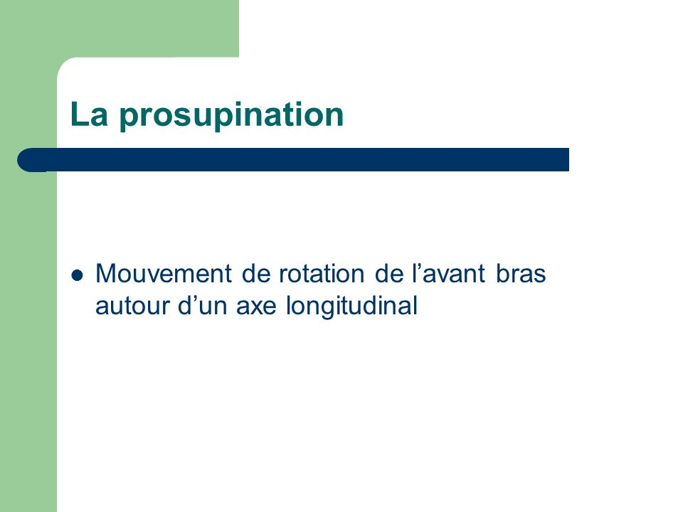 La prosupination Mouvement de rotation de lavant bras autour dun axe longitudinal