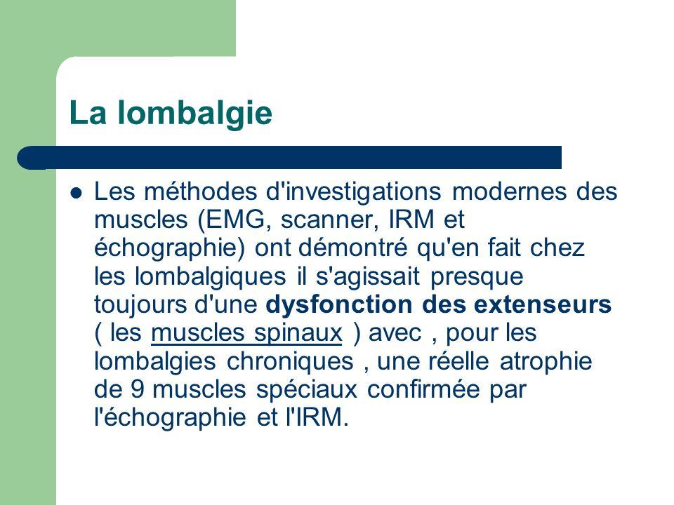 La lombalgie Les méthodes d'investigations modernes des muscles (EMG, scanner, IRM et échographie) ont démontré qu'en fait chez les lombalgiques il s'