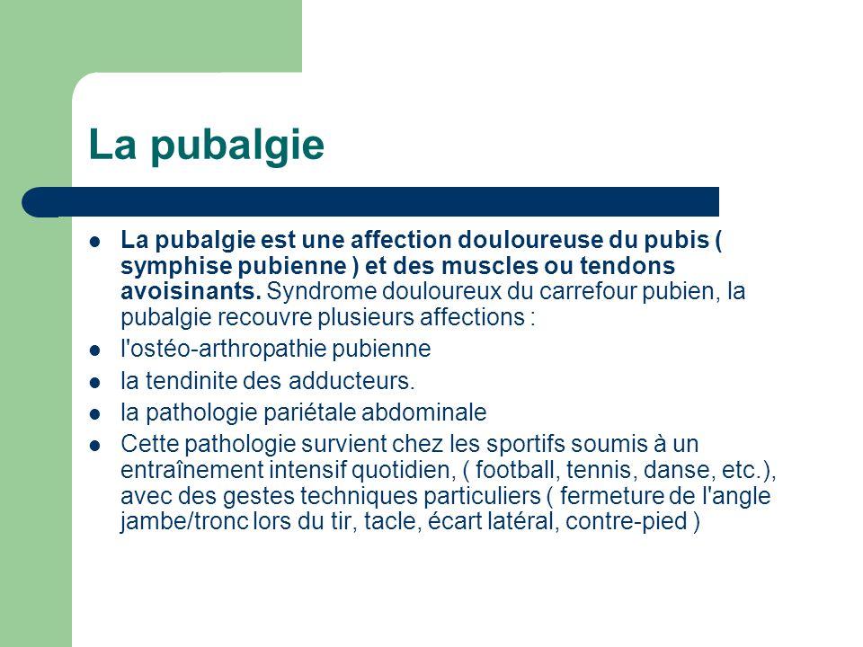 La pubalgie est une affection douloureuse du pubis ( symphise pubienne ) et des muscles ou tendons avoisinants. Syndrome douloureux du carrefour pubie