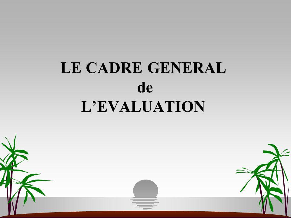 LE CADRE GENERAL de LEVALUATION