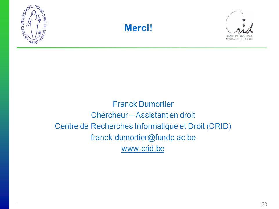 - 28 Franck Dumortier Chercheur – Assistant en droit Centre de Recherches Informatique et Droit (CRID) franck.dumortier@fundp.ac.be www.crid.be Merci!