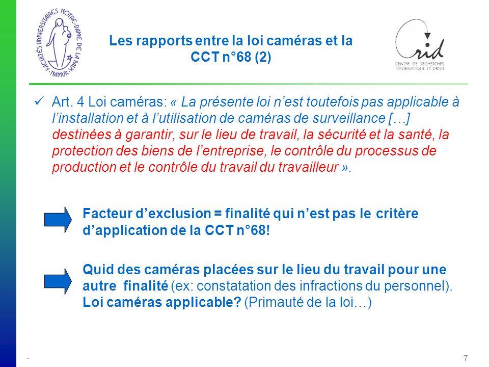 - 8 Les rapports entre la loi caméras et la LVP (1) Article 4 de la loi caméras: «La loi du 8 décembre 1992 est applicable sauf dans les cas où la présente loi contient expressément une disposition contraire ».