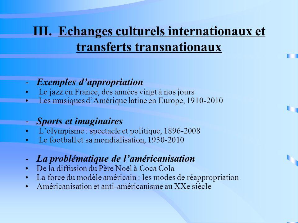III. Echanges culturels internationaux et transferts transnationaux -Exemples dappropriation Le jazz en France, des années vingt à nos jours Les musiq