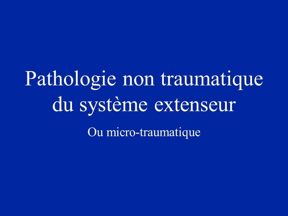 Pathologie non traumatique du système extenseur Ou micro-traumatique