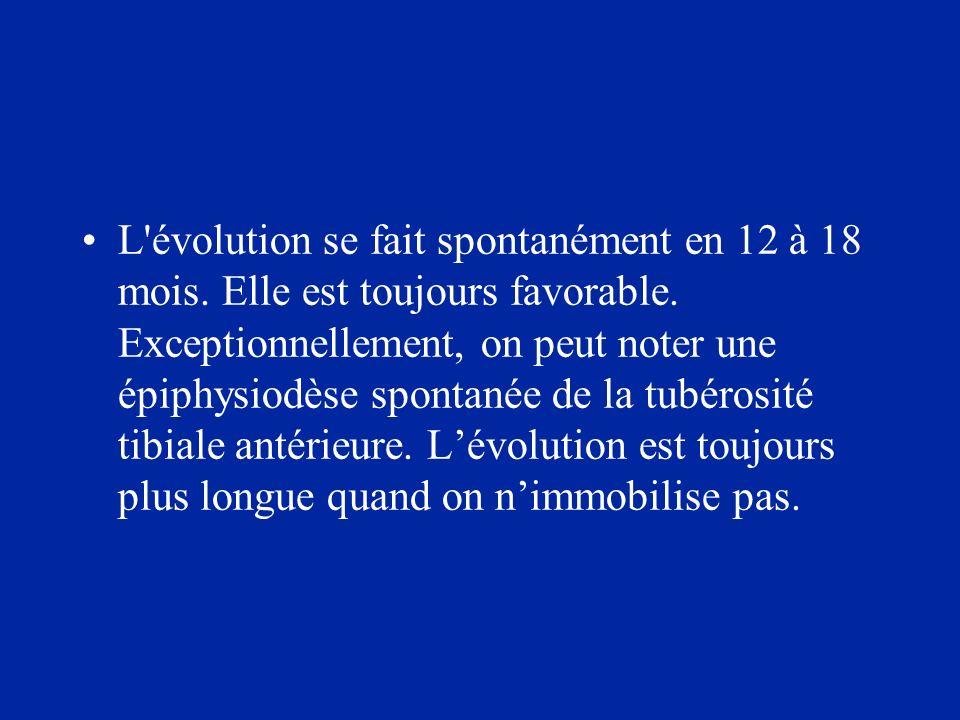 L'évolution se fait spontanément en 12 à 18 mois. Elle est toujours favorable. Exceptionnellement, on peut noter une épiphysiodèse spontanée de la tub