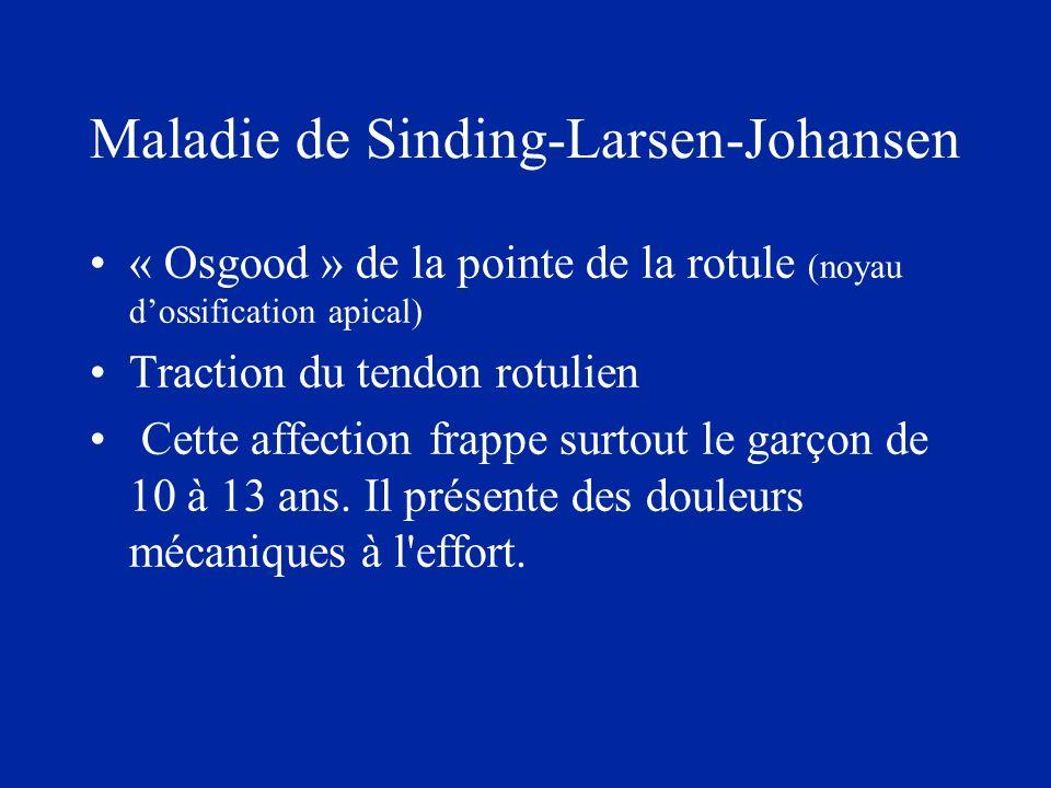 « Osgood » de la pointe de la rotule (noyau dossification apical) Traction du tendon rotulien Cette affection frappe surtout le garçon de 10 à 13 ans.