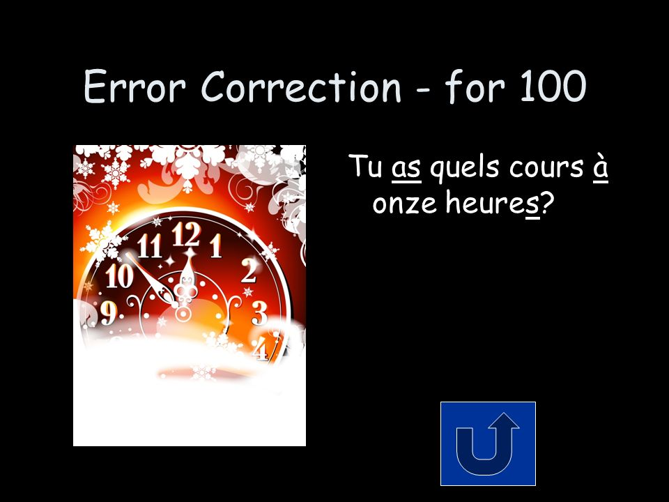 Error Correction - for 100 Tu as quels cours à onze heures?
