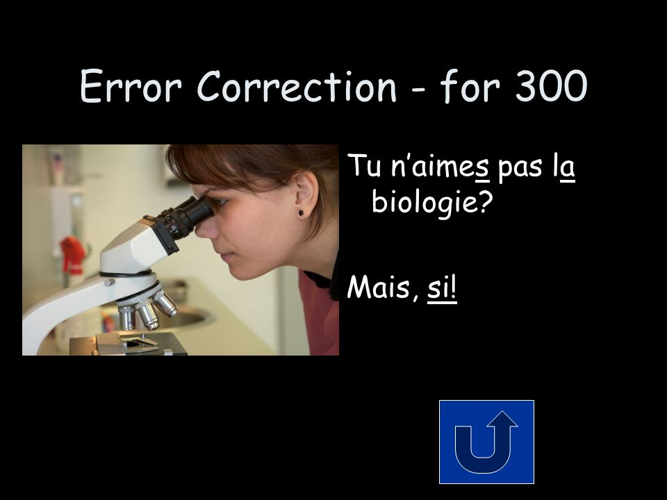 Error Correction - for 300 Tu naimes pas la biologie? Mais, si!