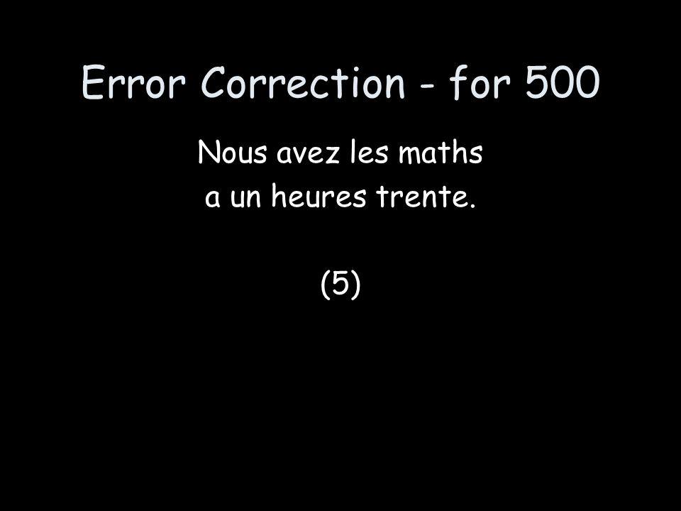Error Correction - for 500 Nous avez les maths a un heures trente. (5)