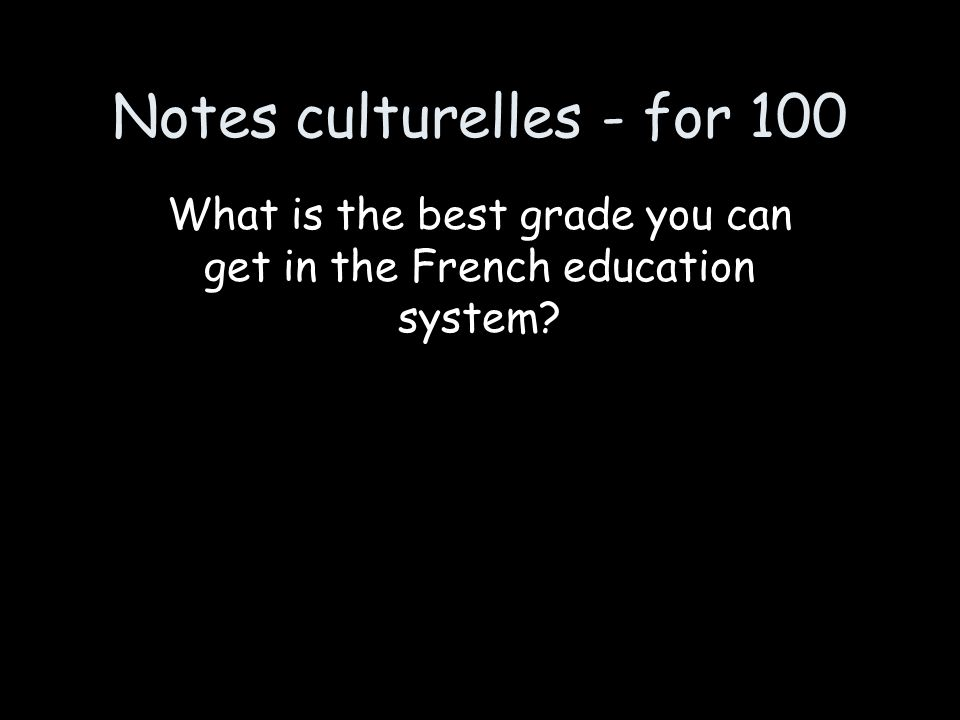 Notes culturelles - for 100 What is the best grade you can get in the French education system?