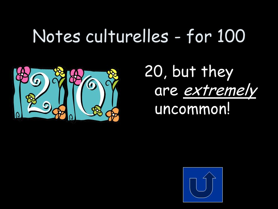 Notes culturelles - for 100 20, but they are extremely uncommon!