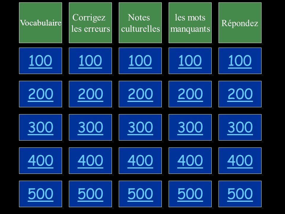 100 200 300 400 500 Vocabulaire Corrigez les erreurs Notes culturelles les mots manquants Répondez 100 200 300 400 500 100 200 300 400 500 100 200 300