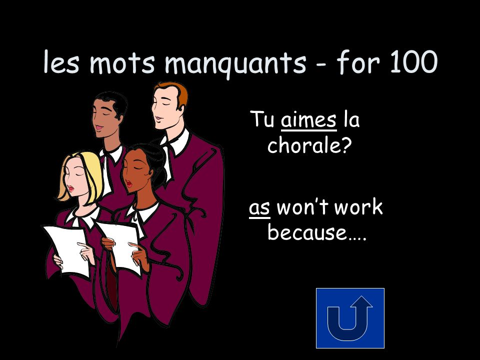 les mots manquants - for 100 Tu aimes la chorale? as wont work because….