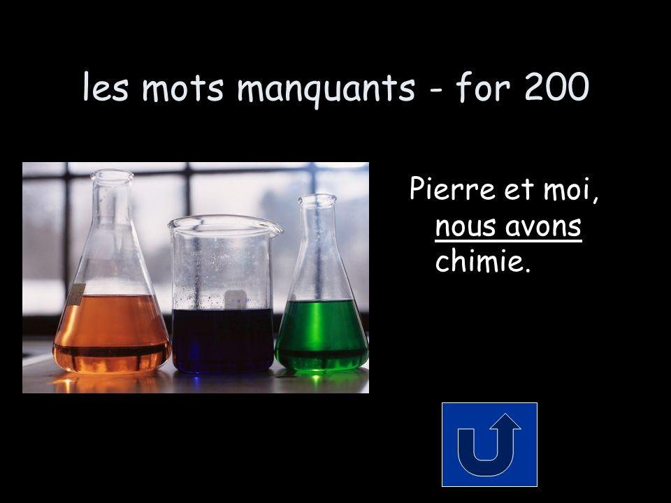 les mots manquants - for 200 Pierre et moi, nous avons chimie.