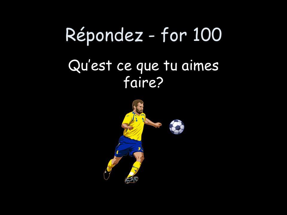 Répondez - for 100 Quest ce que tu aimes faire
