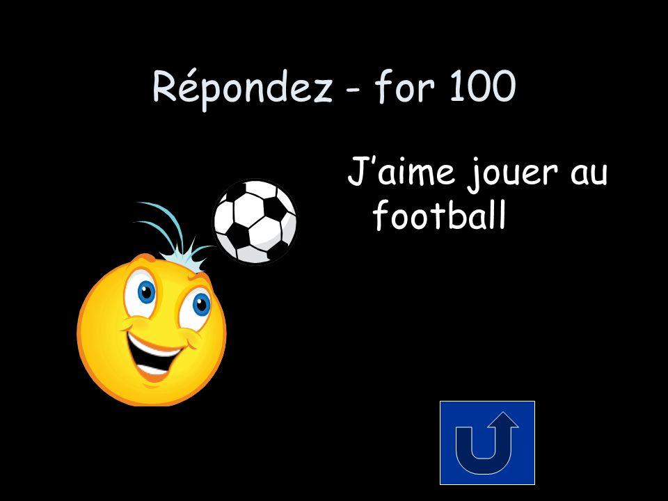 Répondez - for 100 Jaime jouer au football
