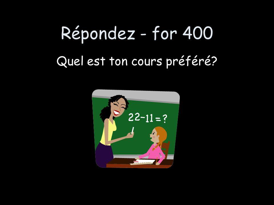 Répondez - for 400 Quel est ton cours préféré