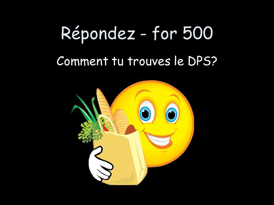 Répondez - for 500 Comment tu trouves le DPS?