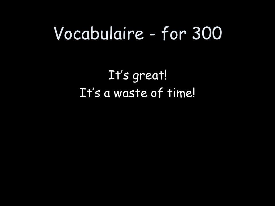 Vocabulaire - for 300 Cest génial! Cest zéro!