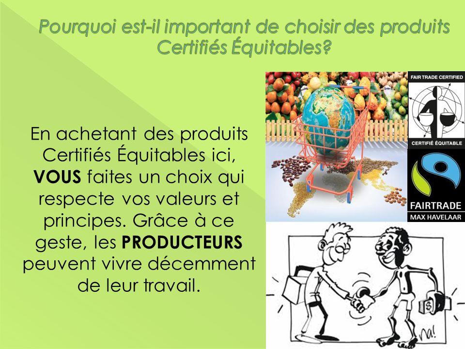 En achetant des produits Certifiés Équitables ici, VOUS faites un choix qui respecte vos valeurs et principes. Grâce à ce geste, les PRODUCTEURS peuve