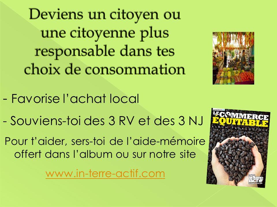 - Favorise lachat local - Souviens-toi des 3 RV et des 3 NJ Pour taider, sers-toi de laide-mémoire offert dans lalbum ou sur notre site www.in-terre-actif.com