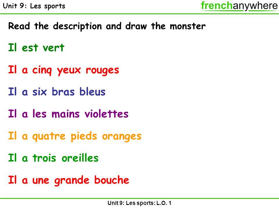 Unit 9: Les sports: L.O. 1 Unit 9: Les sports Read the description and draw the monster Il est vert Il a cinq yeux rouges Il a six bras bleus Il a les