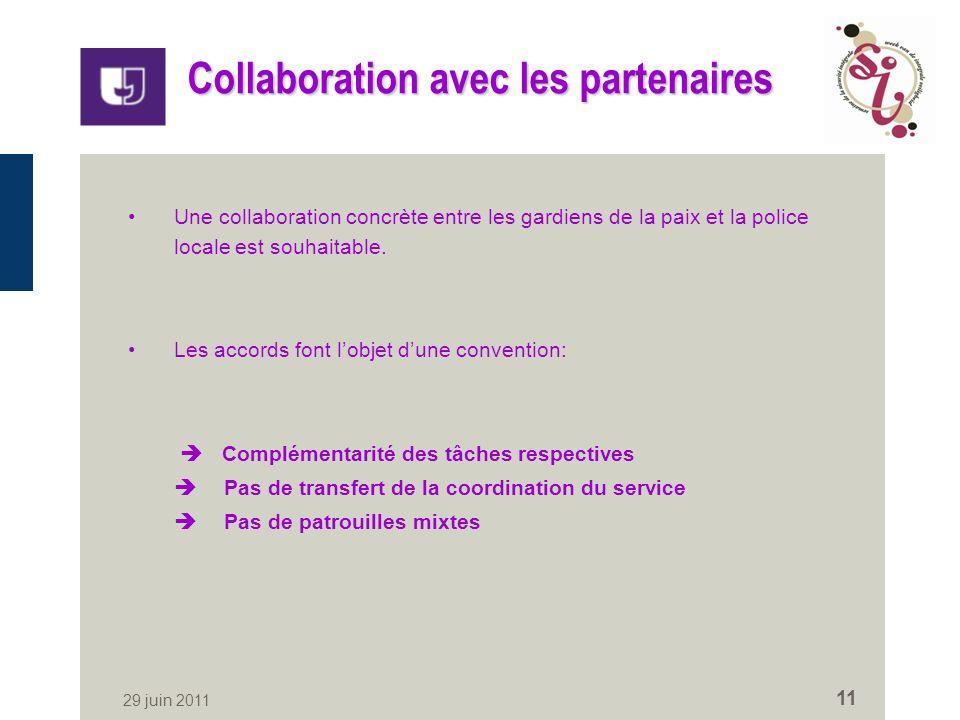 29 juin 2011 11 Collaboration avec les partenaires Une collaboration concrète entre les gardiens de la paix et la police locale est souhaitable.