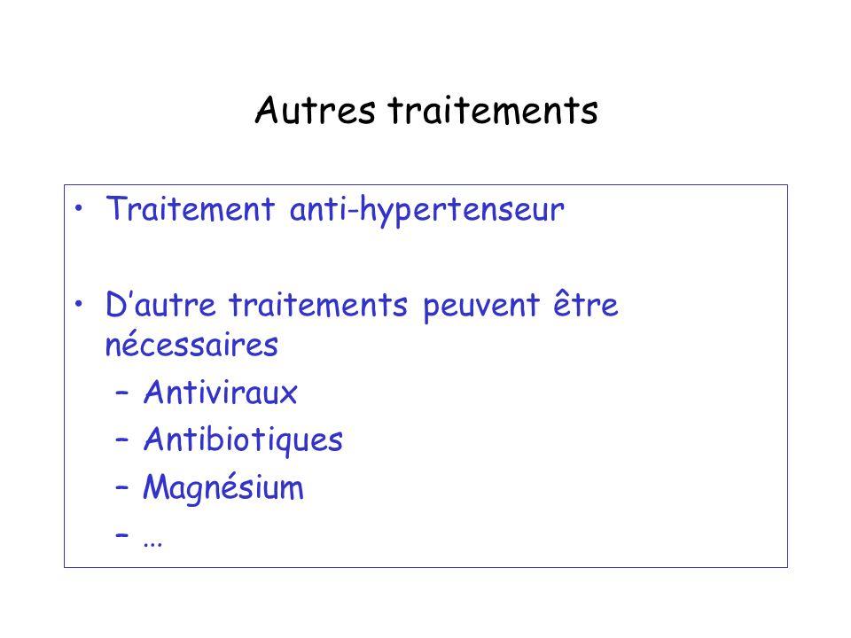 Autres traitements Traitement anti-hypertenseur Dautre traitements peuvent être nécessaires –Antiviraux –Antibiotiques –Magnésium –…