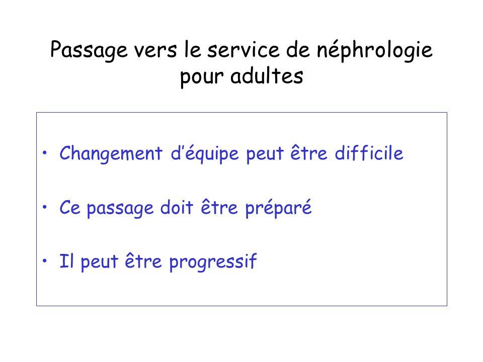 Passage vers le service de néphrologie pour adultes Changement déquipe peut être difficile Ce passage doit être préparé Il peut être progressif