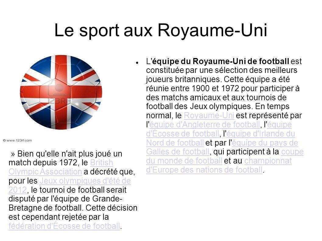 Le sport aux Royaume-Uni L'équipe du Royaume-Uni de football est constituée par une sélection des meilleurs joueurs britanniques. Cette équipe a été r