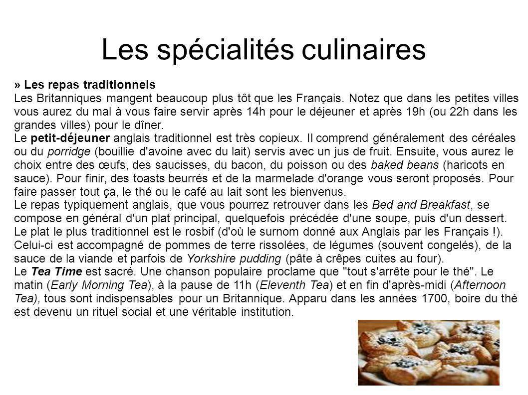 Les spécialités culinaires » Les repas traditionnels Les Britanniques mangent beaucoup plus tôt que les Français. Notez que dans les petites villes vo