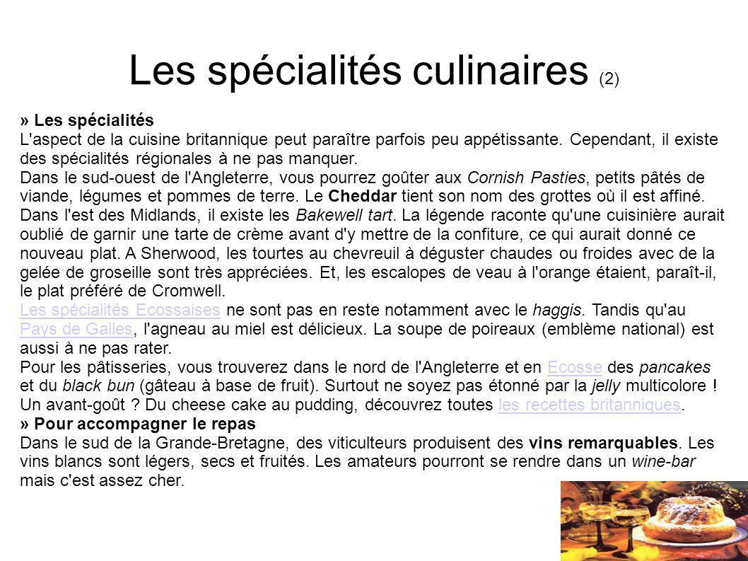 Les spécialités culinaires (2) » Les spécialités L'aspect de la cuisine britannique peut paraître parfois peu appétissante. Cependant, il existe des s