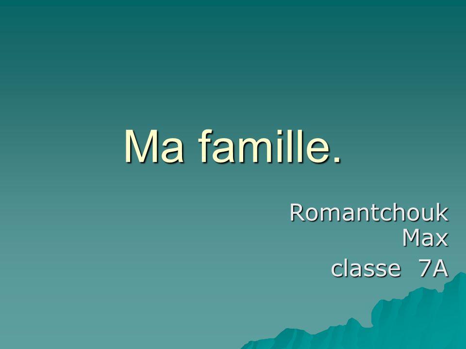 Ma famille. Romantchouk Max classe 7A