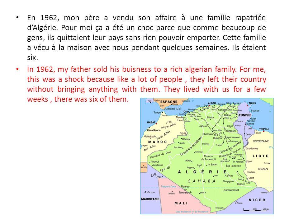 En 1962, mon père a vendu son affaire à une famille rapatriée dAlgérie.