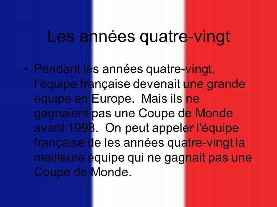 Les années quatre-vingt Pendant les années quatre-vingt, léquipe française devenait une grande équipe en Europe.
