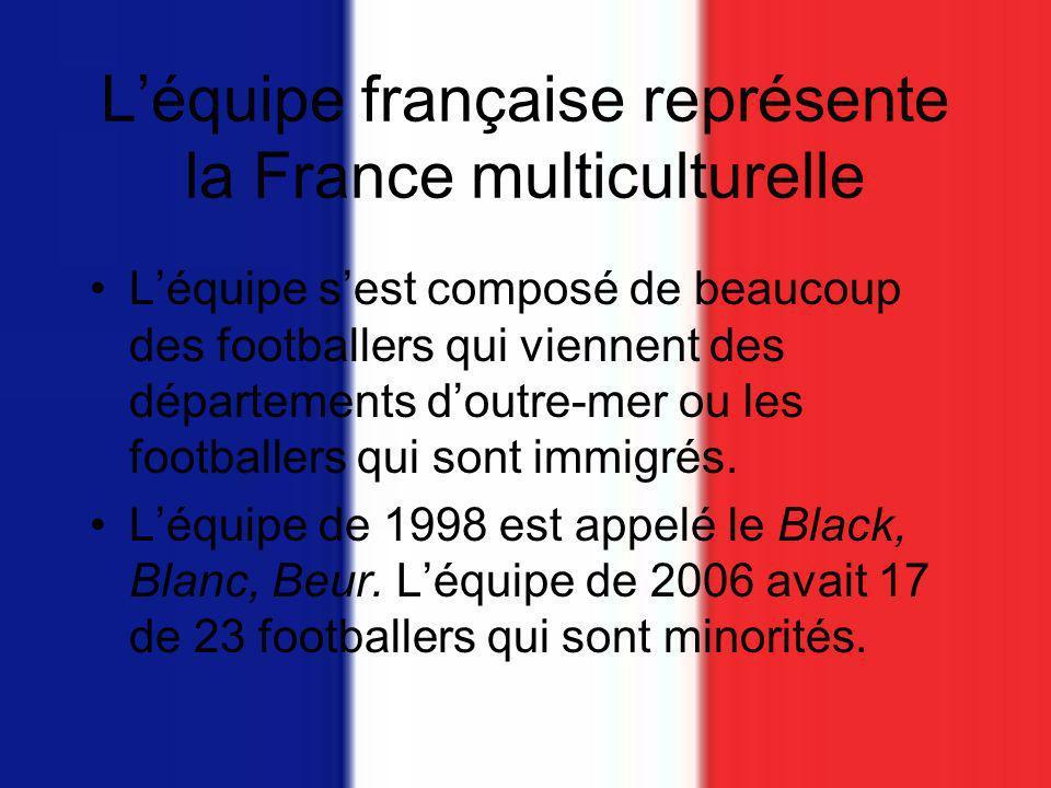 Léquipe française représente la France multiculturelle Léquipe sest composé de beaucoup des footballers qui viennent des départements doutre-mer ou les footballers qui sont immigrés.