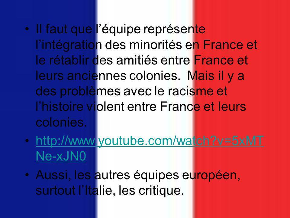 Il faut que léquipe représente lintégration des minorités en France et le rétablir des amitiés entre France et leurs anciennes colonies.