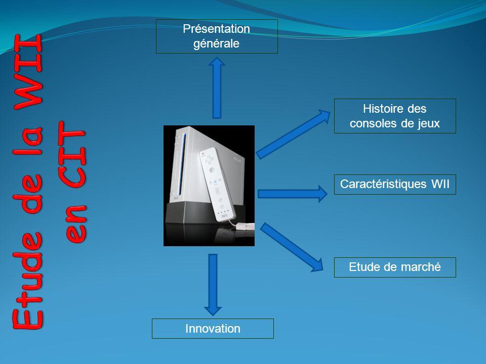 Histoire des consoles de jeux Caractéristiques WII Innovation Etude de marché Présentation générale
