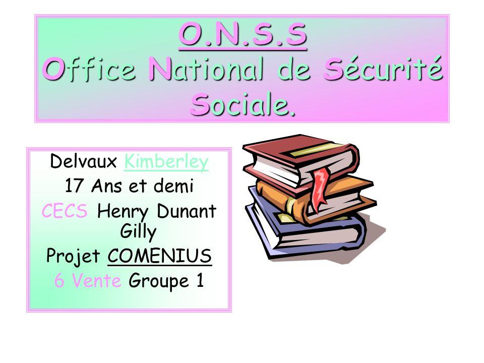 O.N.S.S Office National de Sécurité Sociale.