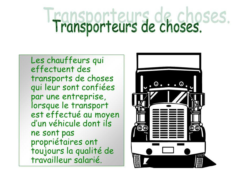 Les chauffeurs qui effectuent des transports de choses qui leur sont confiées par une entreprise, lorsque le transport est effectué au moyen dun véhicule dont ils ne sont pas propriétaires ont toujours la qualité de travailleur salarié.