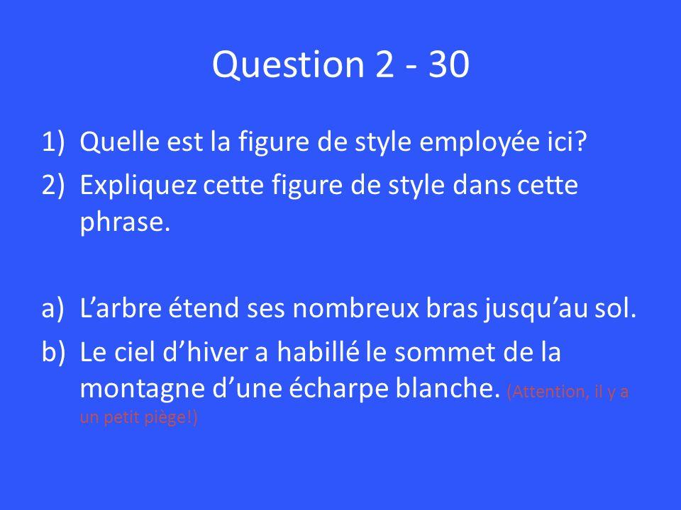 Question 2 - 30 1)Quelle est la figure de style employée ici? 2)Expliquez cette figure de style dans cette phrase. a)Larbre étend ses nombreux bras ju