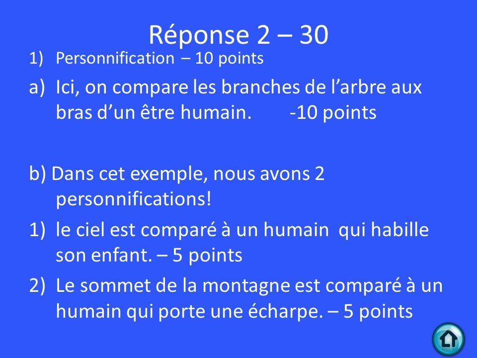 Réponse 2 – 30 1)Personnification – 10 points a)Ici, on compare les branches de larbre aux bras dun être humain. -10 points b) Dans cet exemple, nous