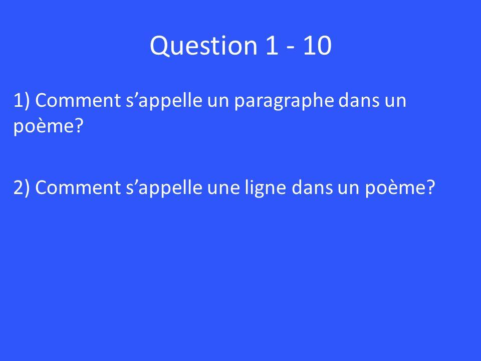 Question 1 - 10 1) Comment sappelle un paragraphe dans un poème? 2) Comment sappelle une ligne dans un poème?